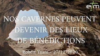 Nos cavernes peuvent devenir des lieux de bénédiction
